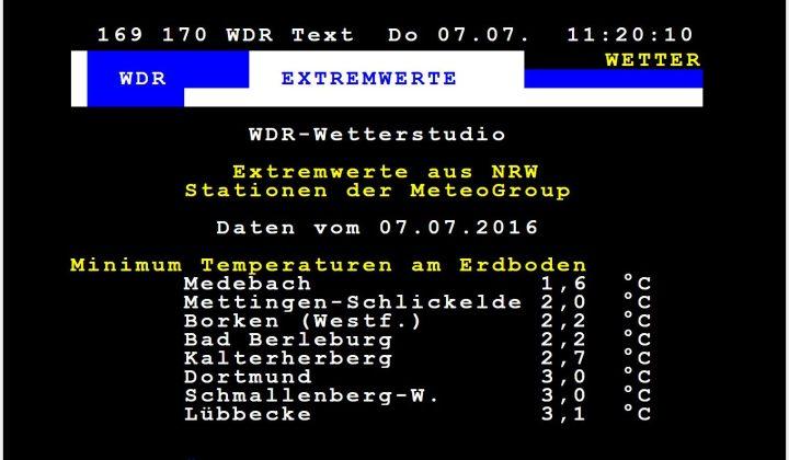 Die Extremwetter-Videotextseite des WDR zeigt am 7.7.2016 in NRW Bodentemperaturen der letzten Nacht bis zu 1,6 °C, also kurz vor Bodenfrost im Sommer 2016.